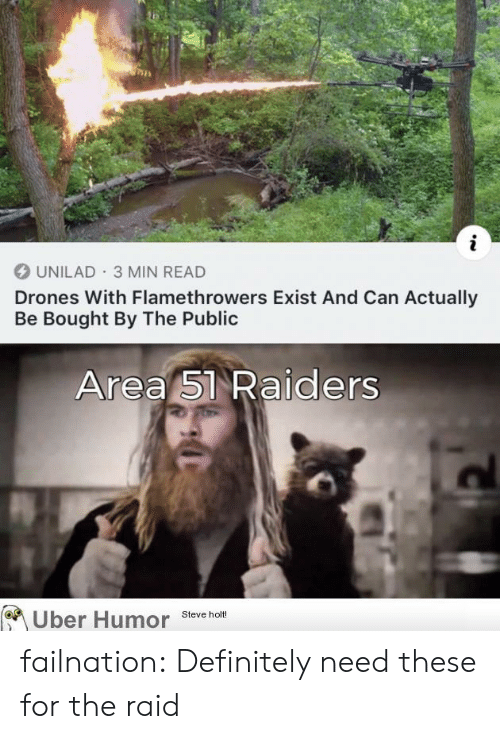 Drones: UNILAD 3 MIN READ  Drones With Flamethrowers Exist And Can Actually  Be Bought By The Public  Area 51 Raiders  Uber Humor  Steve holt! failnation:  Definitely need these for the raid