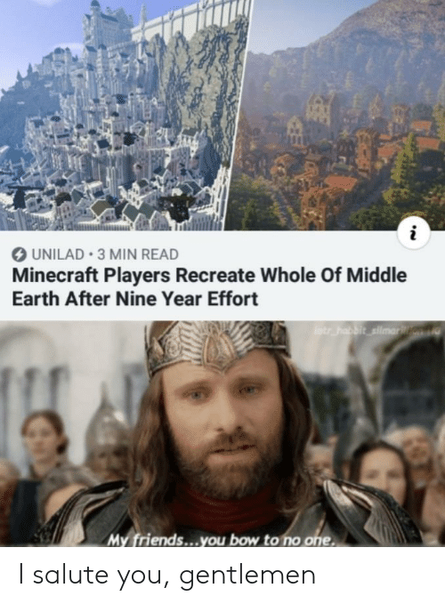 I Salute You: UNILAD 3 MIN READ  Minecraft Players Recreate Whole Of Middle  Earth After Nine Year Effort  otr habbit silmarn  My friends...you bow to no one I salute you, gentlemen