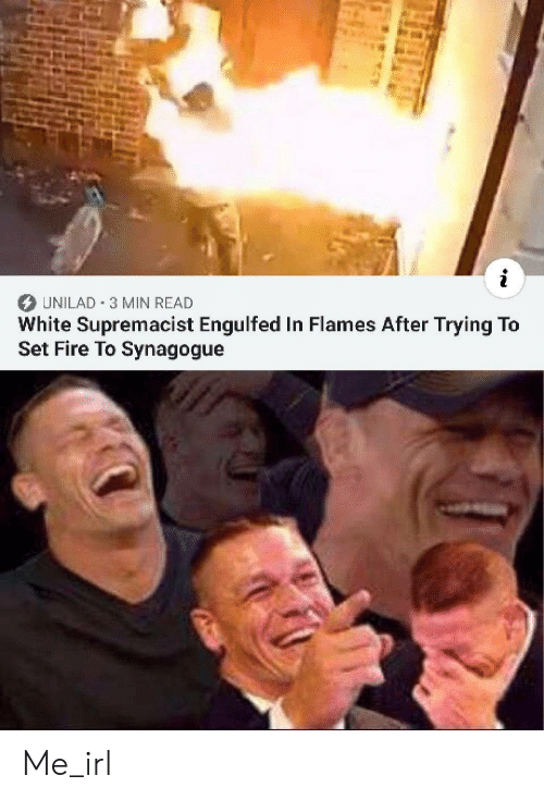 white supremacist: UNILAD 3 MIN READ  White Supremacist Engulfed In Flames After Trying To  Set Fire To Synagogue Me_irl