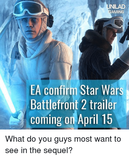 Memes, Star Wars, and Star: UNILAD  AMING  EA confirm Star Wars  Battlefront 2 trailer  coming on April 15 What do you guys most want to see in the sequel?
