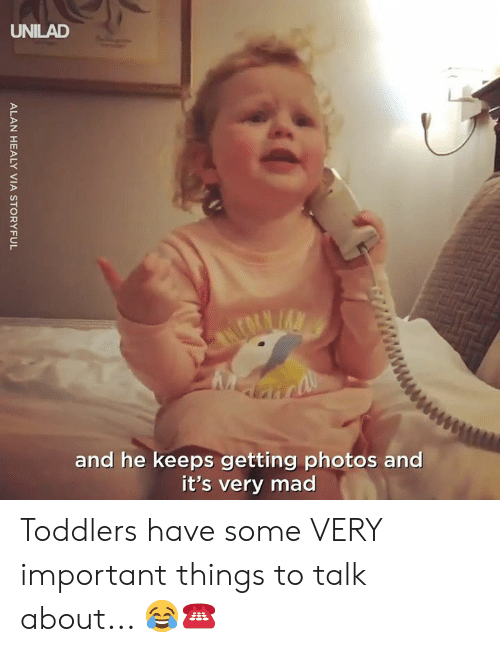 Toddlers: UNILAD  and he keeps getting photos and  it's very mad Toddlers have some VERY important things to talk about... 😂☎️
