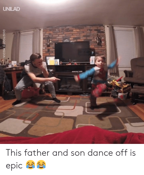dance off: UNILAD  DOGTOOTH MEDIA This father and son dance off is epic 😂😂