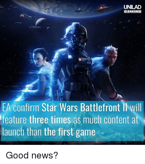 Memes, News, and Star Wars: UNILAD  GAMING  EA confirm Star Wars Battlefront II will  feature three times as much content at  launch than the first game Good news?