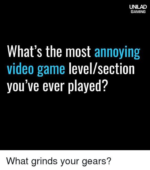 Memes, Game, and Video: UNILAD  GAMING  What's the most  annoying  video game  level/section  you've ever played? What grinds your gears?