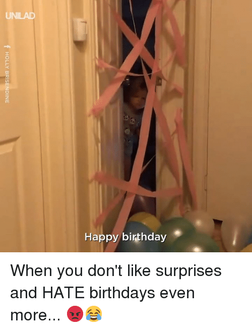 Birthday, Dank, and Happy Birthday: UNILAD  Happy birthday When you don't like surprises and HATE birthdays even more... 😡😂