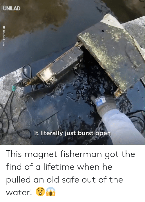 fisherman: UNILAD  It literally just burst ope This magnet fisherman got the find of a lifetime when he pulled an old safe out of the water! 😲😱