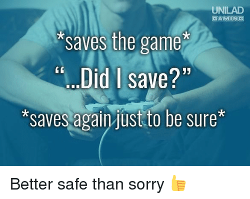 """Memes, Sorry, and The Game: UNILAD  saves the game  Did I save?""""  saves again just to be sure* Better safe than sorry 👍"""