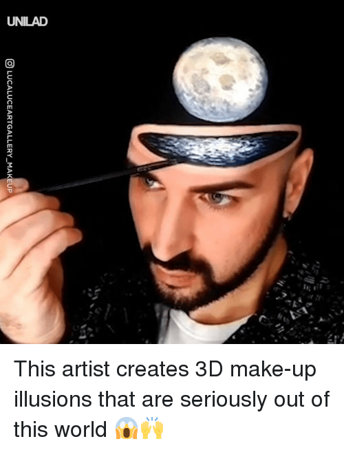 out of this world: UNILAD This artist creates 3D make-up illusions that are seriously out of this world 😱🙌