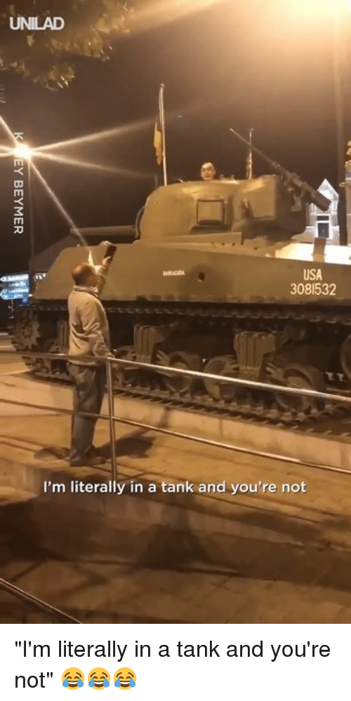 "Dank, 🤖, and Usa: UNILAD  USA  3081532  I'm literally in a tank and you're not ""I'm literally in a tank and you're not"" 😂😂😂"
