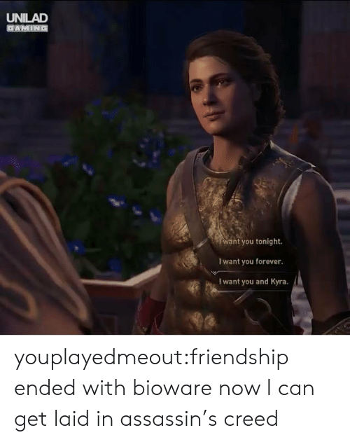 Tumblr, Blog, and Creed: UNILAD  want you tonight.  I want you forever  I want you and Kyra. youplayedmeout:friendship ended with bioware now I can get laid in assassin's creed