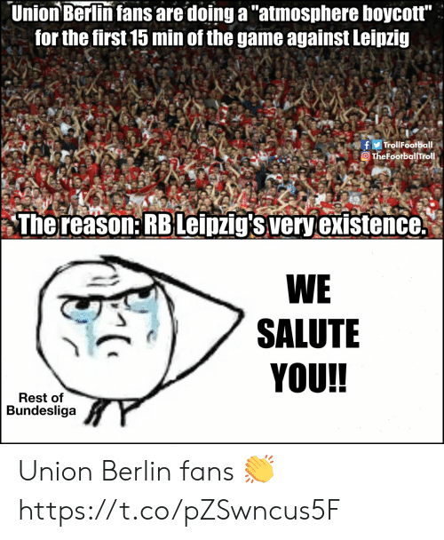 """Salute: Union Berlin fans are doing a """"atmosphere boycott""""  for the first 15 min of the game against Leipzig  fTrollFootball  TheFootballTrol.  The reason: RBLeipzig's very existence.  WE  SALUTE  YOU!!  Rest of  Bundesliga Union Berlin fans 👏 https://t.co/pZSwncus5F"""