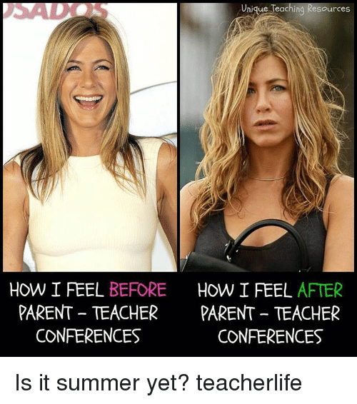 Parents, Teacher, and Summer: Unique Teaching Resources  HOW I FEEL BEFORE  HOW I FEEL  AFTER  PARENT TEACHER  PARENT TEACHER  CONFERENCES  CONFERENCES Is it summer yet? teacherlife