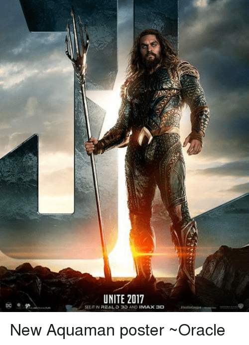 Memes, 🤖, and Aquaman: UNITE 2017  be  SEE IT IN REAL D 3D ANO IMAX 3D  alvaticeEeasae New Aquaman poster ~Oracle
