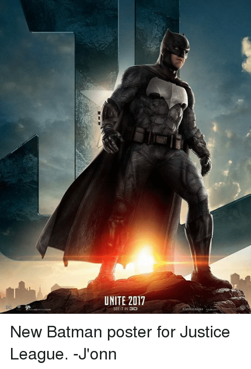 Memes, 🤖, and Posterity: UNITE 2017  SEE IT IN  3D New Batman poster for Justice League. -J'onn