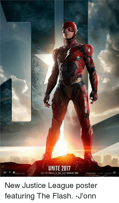 Memes, Justice, and Justice League: UNITE 2017  SEE ITN PRZALD 3D AND  MAX3D New Justice League poster featuring The Flash. -J'onn