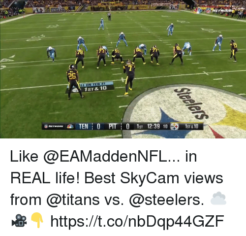 Life, Memes, and Best: UNITE  26  LL ON TEN 41  1ST & 10  TEN0  0 1ST 12:39 10  1ST& 10 Like @EAMaddenNFL... in REAL life!  Best SkyCam views from @titans vs. @steelers. ☁🎥👇 https://t.co/nbDqp44GZF