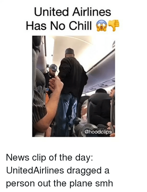 Chill, Funny, and News: United Airlines  Has No Chill  So  Choodclips News clip of the day: UnitedAirlines dragged a person out the plane smh