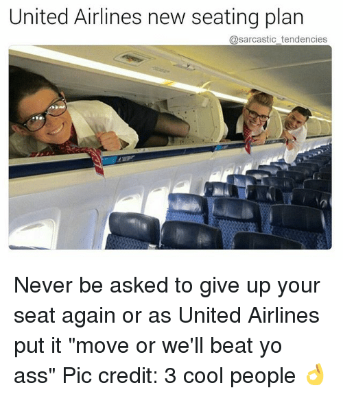 """Ass, Ironic, and Yo: United Airlines new seating plan  @sarcastic tendencies Never be asked to give up your seat again or as United Airlines put it """"move or we'll beat yo ass"""" Pic credit: 3 cool people 👌"""