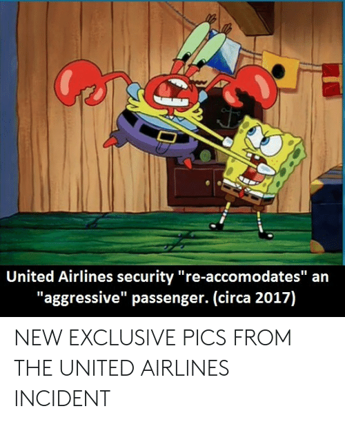 """dates: United Airlines security """"re-accomo  dates"""" an  """"aggressive"""" passenger. (circa 2017) NEW EXCLUSIVE PICS FROM THE UNITED AIRLINES INCIDENT"""