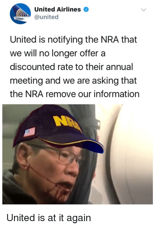 Information, United, and Asking: United Airlines  @united  United is notifying the NRA that  we will no longer offer a  discounted rate to their annual  meeting and we are asking that  the NRA remove our information