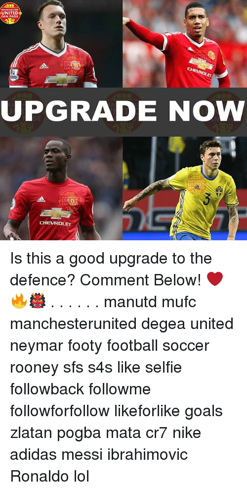Adidas, Football, and Goals: UNITED  FAN PAGE  FAN P  FAN  UPGRADE NOW  MANCHES  FAN  CHEVROLET  My Is this a good upgrade to the defence? Comment Below! ❤️🔥👹 . . . . . . manutd mufc manchesterunited degea united neymar footy football soccer rooney sfs s4s like selfie followback followme followforfollow likeforlike goals zlatan pogba mata cr7 nike adidas messi ibrahimovic Ronaldo lol