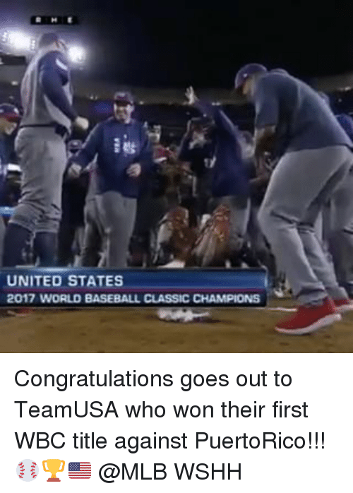 Memes, 🤖, and Classics: UNITED STATES  2017  WORLD BASEBALL CLASSIC CHAMPIONS Congratulations goes out to TeamUSA who won their first WBC title against PuertoRico!!! ⚾️🏆🇺🇸 @MLB WSHH