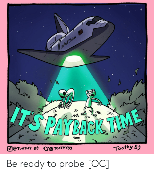 Bj: United States  IT  SPAYBACK TV  @TOOTHY. 83 G@ToOTHY8j  Toothy Bj Be ready to probe [OC]