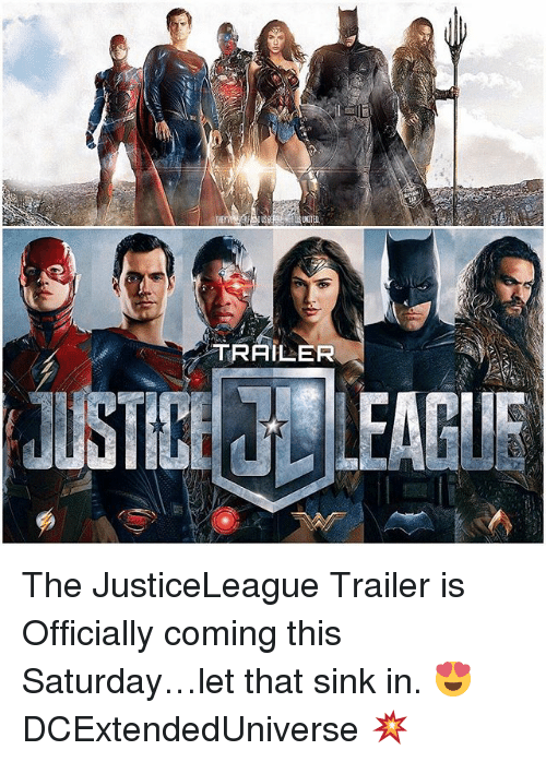 Memes, 🤖, and Ire: UNITED  TRAILER  JUSThot! LEAGUE  IRE The JusticeLeague Trailer is Officially coming this Saturday…let that sink in. 😍 DCExtendedUniverse 💥