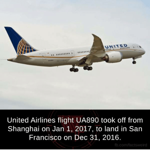 united airline: UNITED  United Airlines flight UA890 took off from  Shanghai on Jan 1, 2017, to land in San  Francisco on Dec 31, 2016.  fb.com/facts Weird