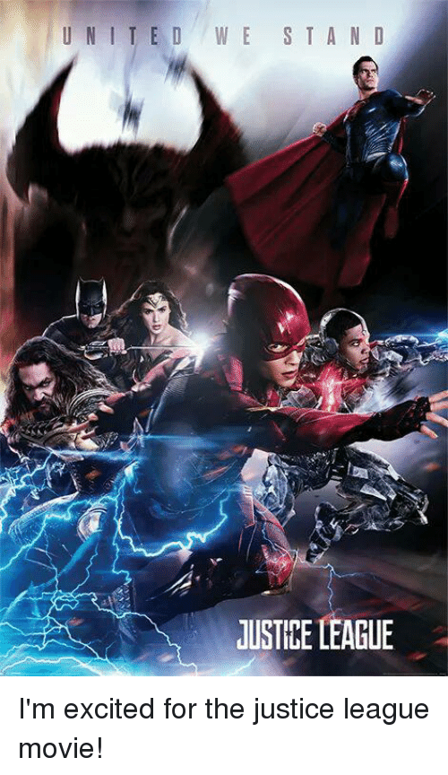 Memes, Justice, and Justice League: UNITED WE STA N D  JUSTICE LEAGUE I'm excited for the justice league movie!