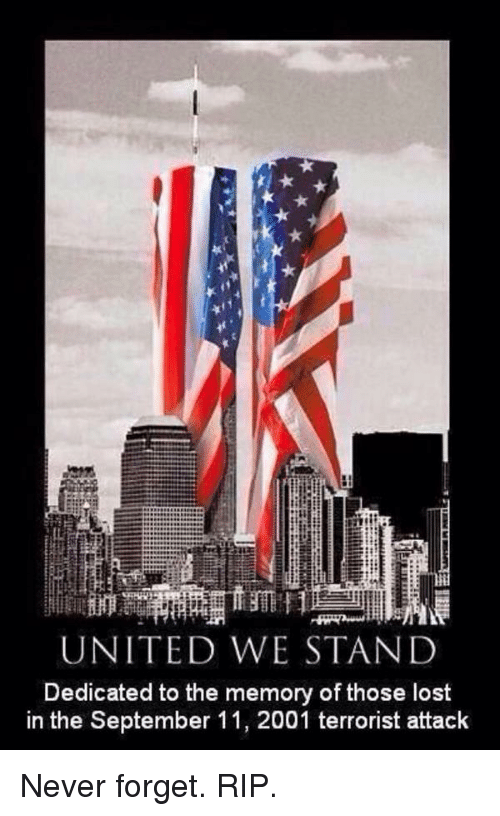 United We Stand: UNITED WE STAND  Dedicated to the memory of those lost  in the September 11, 2001 terrorist attack Never forget. RIP.