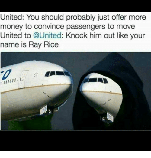ray rice: United: You should probably just offer more  money to convince passengers to move  United to @United: Knock him out like your  name is Ray Rice