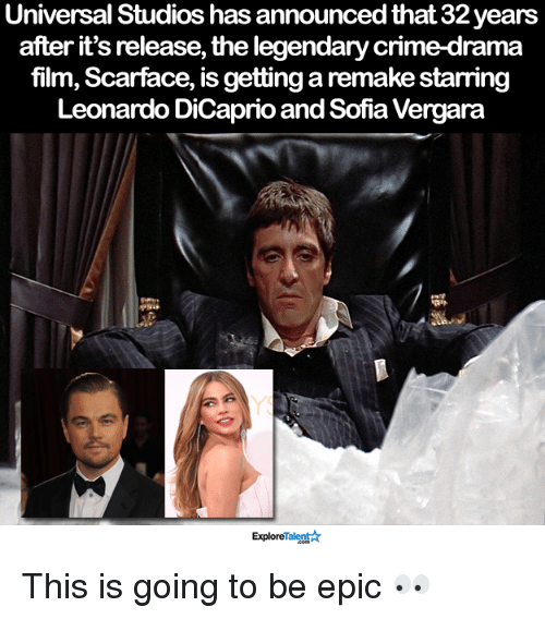 Scarface: Universal Studios has announced that 32years  after it's release, the legendary crime-drama  film, Scarface, is getting a remake starring  Leonardo DiCaprio and Sofia Vergara  ExploreTalent This is going to be epic 👀