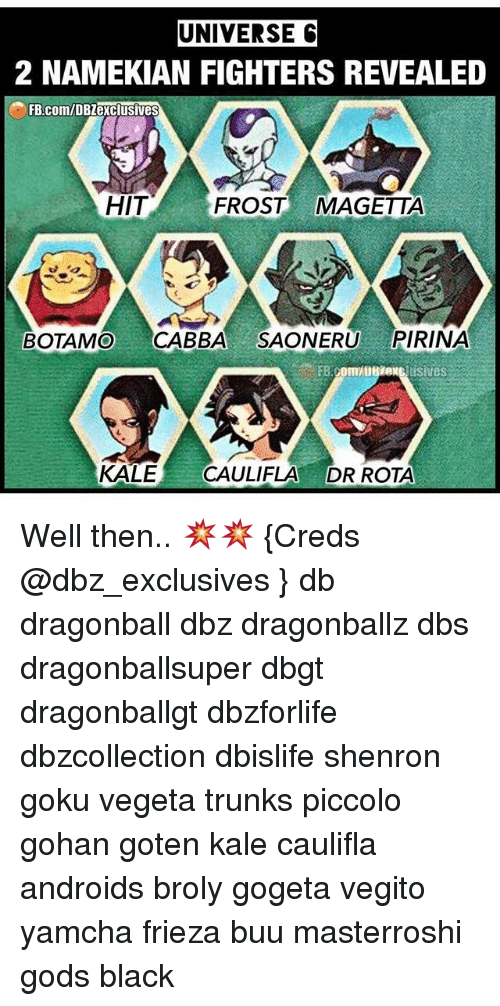 Broly, Dragonball, and Frieza: UNIVERSE  2 NAMEKIAN FIGHTERS REVEALED  FB.COM/DBZexclusives  HIT  FROST MAGETTA  BOTAMO CABBA SAONERU PIRINA  KALE CAULIFLA DR ROTA Well then.. 💥💥 {Creds @dbz_exclusives } db dragonball dbz dragonballz dbs dragonballsuper dbgt dragonballgt dbzforlife dbzcollection dbislife shenron goku vegeta trunks piccolo gohan goten kale caulifla androids broly gogeta vegito yamcha frieza buu masterroshi gods black