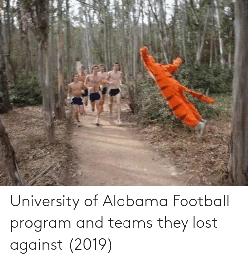 University of Alabama: University of Alabama Football program and teams they lost against (2019)