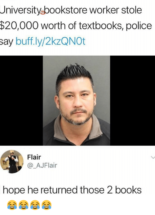 Books, Memes, and Police: Universityubookstore worker stole  $20,000  worth of textbooks, police  say buff.ly/2kzQNOt  Flair  @_AJFlair  hope he returned those 2 books 😂😂😂😂