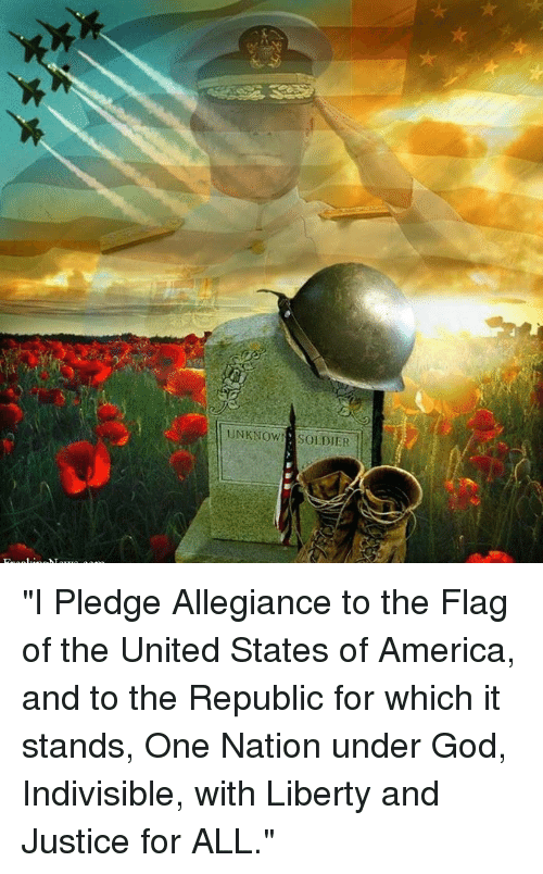"America, God, and Memes: UNKNOW SOLDIER ""I Pledge Allegiance to the Flag of the United States of America, and to the Republic for which it stands, One Nation under God, Indivisible, with Liberty and Justice for ALL."""
