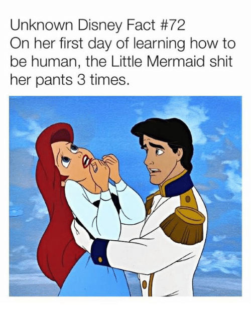 The Little Mermaid: Unknown Disney Fact #72  On her first day of learning how to  be human, the Little Mermaid shit  her pants 3 times.