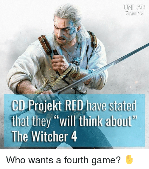 """Witcher 4: UNLAD  GAMING  CD Projekt RED have stated  that they """"will think about'  The Witcher 4 Who wants a fourth game? ✋"""
