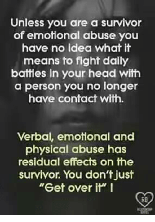 the emotional and psychological abuse in This advice is relevant in recovering from any abusive relationship, not just at the hands of narcissistic parents, but also spouses/lovers, siblings, bosses, etc.