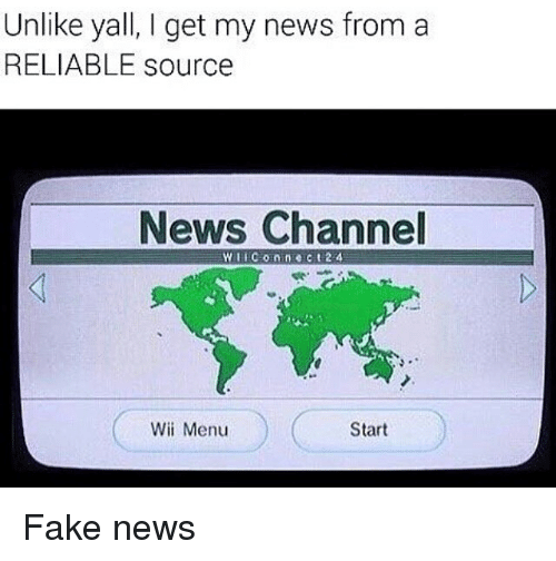 Memes, 🤖, and Wii: Unlike yall, I get my news from a  RELIABLE source  News Channel  Start  Wii Menu Fake news