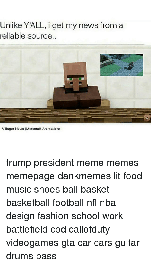 Memes, Minecraft, and Music: Unlike YALL, i get my news from a  reliable source  Villager Newc (Minecraft Animation) trump president meme memes memepage dankmemes lit food music shoes ball basket basketball football nfl nba design fashion school work battlefield cod callofduty videogames gta car cars guitar drums bass