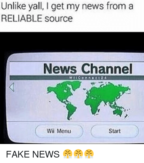 Memes, 🤖, and Wii: Unlike yall, I get my news from a  RELIABLE source  News Channel  Wii Menu  Start FAKE NEWS 😤😤😤