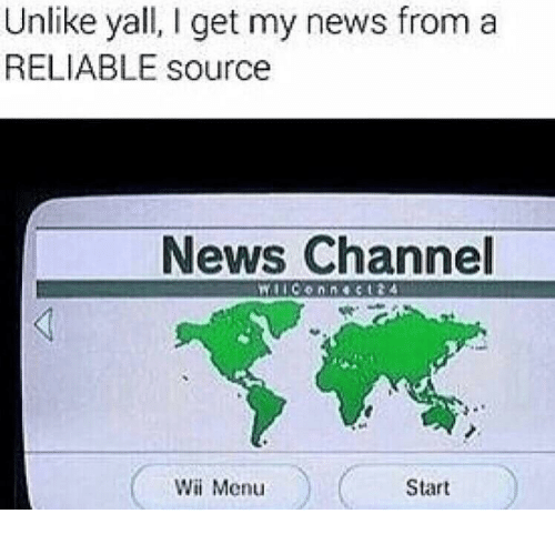 Reliable Source: Unlike yall, I get my news froma  RELIABLE source  News Channel  Wii Menu  Start