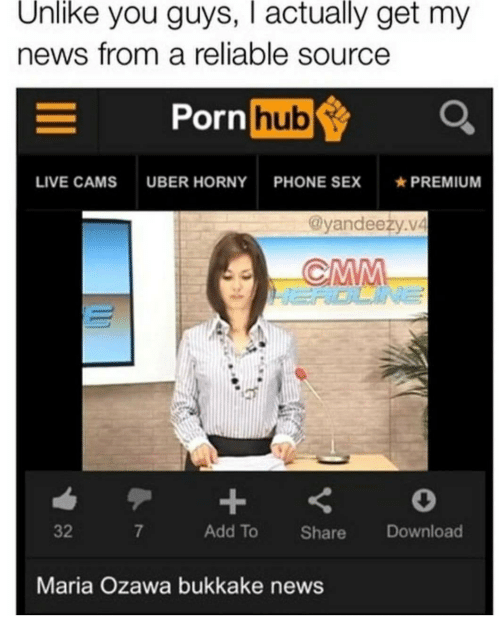 Reliable Source: Unlike you guys, I actually get my  news from a reliable source  Porn  hub  LIVE CAMS UBER HORNY PHONE SEXPREMIUM  @yandeeży.v4  32  7  Add To Share Download  Maria Ozawa bukkake news