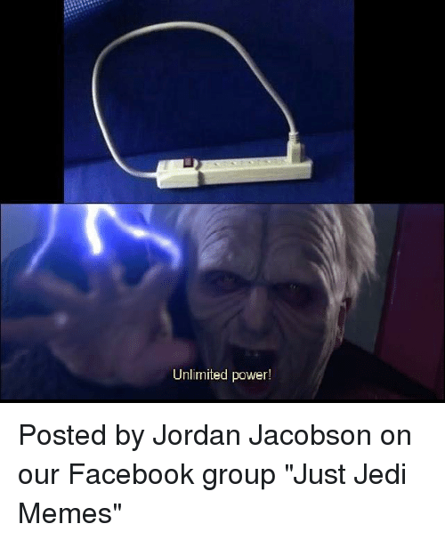 "Jedi, Star Wars, and Jordan: Unlimited power! Posted by Jordan Jacobson on our Facebook group ""Just Jedi Memes"""