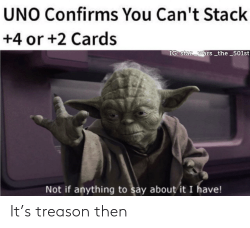 Uno: UNO Confirms You Can't Stack  +4 or +2 Cards  IG: star wars _the_501st  Not if anything to say about it I have! It's treason then