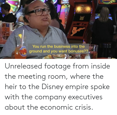 Empire: Unreleased footage from inside the meeting room, where the heir to the Disney empire spoke with the company executives about the economic crisis.