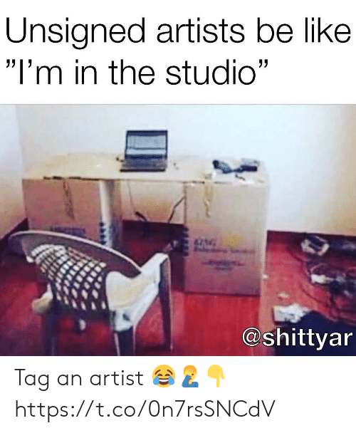 "In The Studio: Unsigned artists be like  ""I'm in the studio""  @shittyar Tag an artist 😂🤦‍♂️👇 https://t.co/0n7rsSNCdV"