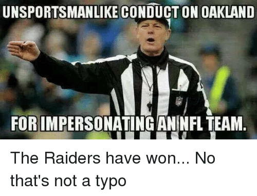 NFL: UNSPORTSMANLIKE CONDUCT ON OAKLAND  FOR IMPERSONATING AN NFL TEAM. The Raiders have won... No that's not a typo